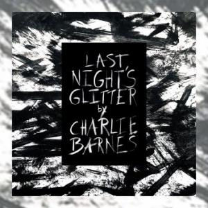 Charlie Barnes - Last Night's Glitter