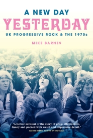 Mike Barnes – A New Day Yesterday: UK Progressive Rock & The 1970s