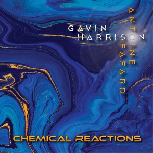 Gavin Harrison & Antoine Fafard – Chemical Reactions