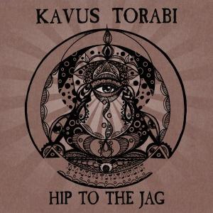 Kavus Torabi - Hip To The Jag