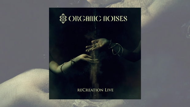 Organic Noises - reCreation Live