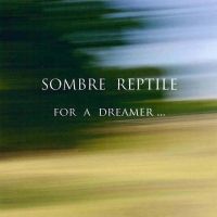 Sombre Reptile - For A Dreamer...