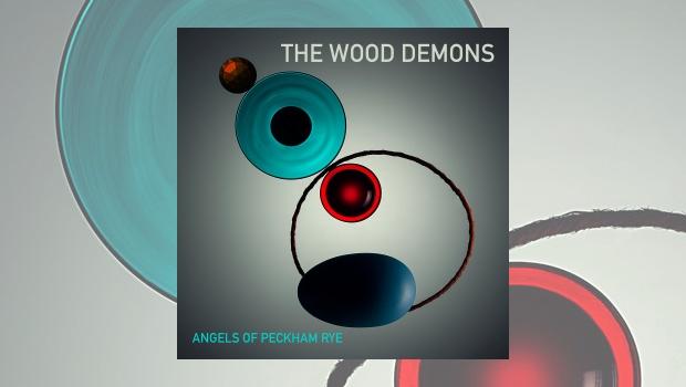 The Wood Demons - Angels of Peckham Rye