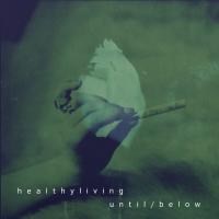 healthyliving – until/below [EP]